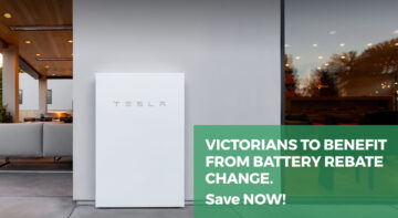 Victorians to benefit from battery rebate changes! Save Now!